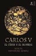 Carlos V, el Cesar y el Hombre