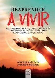 """Reaprender a Vivir """"Guía para Superar Ictus, Cáncer, Accidentes y Enfermedades Graves, Convirtiendo la Adversidad en Oportunidad"""""""